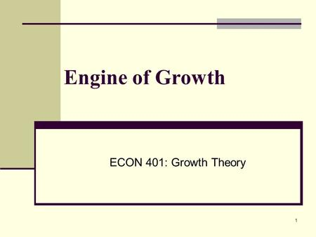 1 Engine of Growth ECON 401: Growth Theory. 2 Engine of Growth Objective: develop an explicit theory of technological progress and answer the questions: