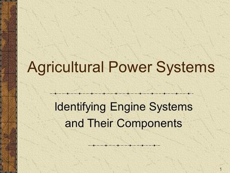 1 Agricultural Power Systems Identifying Engine Systems and Their Components.