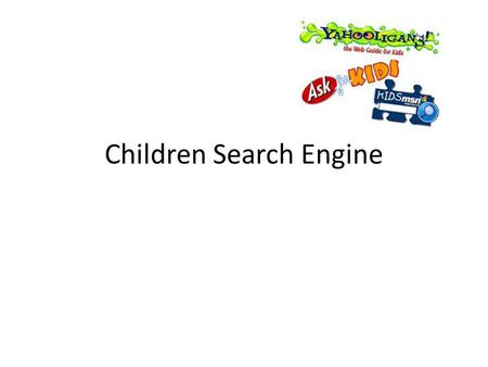Children Search Engine. What is Children Search Engines? Children search engines are used in the same way as normal engines such as; Google, bing ect.