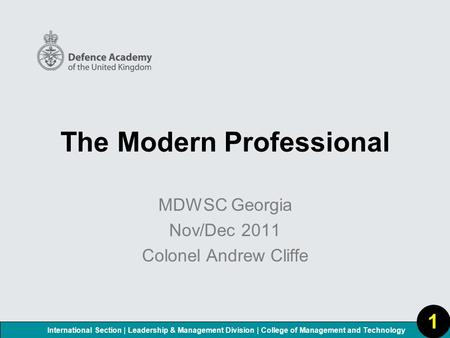 International Section | Leadership & Management Division | College of Management and Technology The Modern Professional MDWSC Georgia Nov/Dec 2011 Colonel.