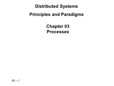 Distributed Systems Principles and Paradigms Chapter 03 Processes 00 – 1.
