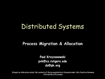 Page 1 Process Migration & Allocation Paul Krzyzanowski  Distributed Systems Except as otherwise noted, the content of this.