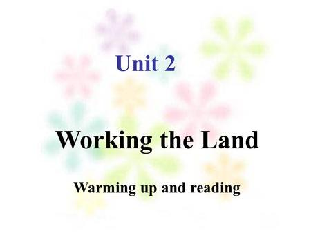 Working the Land Unit 2 Warming up and reading. Sympathy for the Peasants By Li Shen Work hard by hoe at midday, Sweating the soil. Do you know that grains.