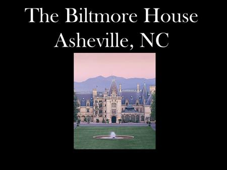 The Biltmore House Asheville, NC. The Biltmore House is copied after three French chateaux…Chambord, Chenonceaux, and Blois…