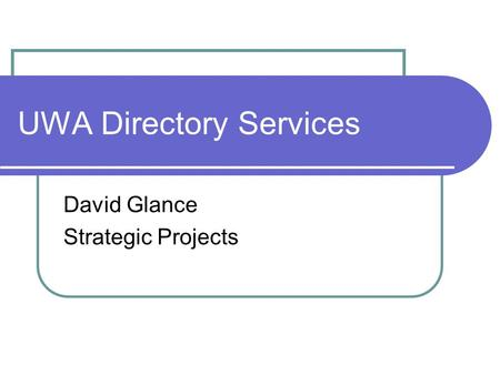UWA Directory Services David Glance Strategic Projects.