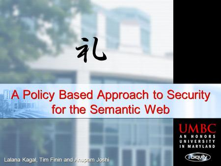 A Policy Based Approach to Security for the Semantic Web Lalana Kagal, Tim Finin and Anupam Joshi.