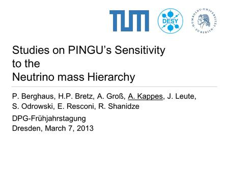 Studies on PINGU's Sensitivity to the Neutrino mass Hierarchy P. Berghaus, H.P. Bretz, A. Groß, A. Kappes, J. Leute, S. Odrowski, E. Resconi, R. Shanidze.
