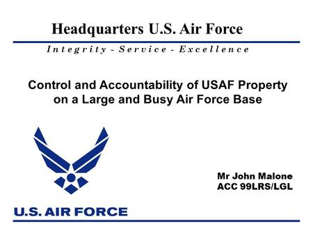 I n t e g r i t y - S e r v i c e - E x c e l l e n c e Headquarters U.S. Air Force Control and Accountability of USAF Property on a Large and Busy Air.
