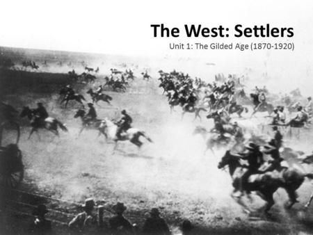 The West: Settlers Unit 1: The Gilded Age (1870-1920)