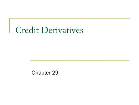 Credit Derivatives Chapter 29. Credit Derivatives credit risk in non-Treasury securities  developed derivative securities that provide protection against.