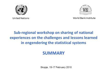 Sub-regional workshop on sharing of national experiences on the challenges and lessons learned in engendering the statistical systems SUMMARY Skopje, 15-17.