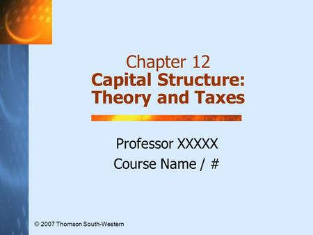 Chapter 12 Capital Structure: Theory and Taxes
