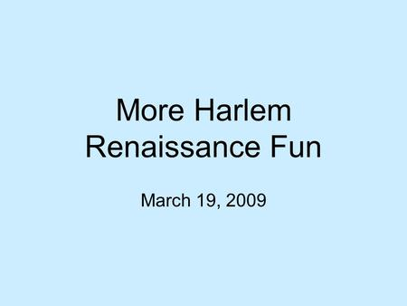 "More Harlem Renaissance Fun March 19, 2009. ""The New Negro"" Writers and artists wanted to change stereotypes From ex-slaves and inferior, to a race of."