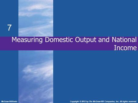 7 McGraw-Hill/IrwinCopyright © 2012 by The McGraw-Hill Companies, Inc. All rights reserved. Measuring Domestic Output and National Income.