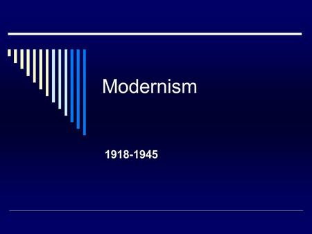 Modernism 1918-1945. Difference between Realism and Modernism  REALISM Absolute, tangible People are a product of their upbringing, there's hope but.