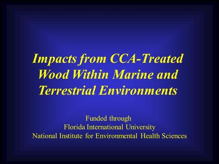 Funded through Florida International University National Institute for Environmental Health Sciences Impacts from CCA-Treated Wood Within Marine and Terrestrial.