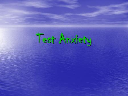 Test Anxiety. Physical Symptoms Accelerated heartbeat Accelerated heartbeat Difficulty breathing Difficulty breathing Sweating Sweating Nausea Nausea.