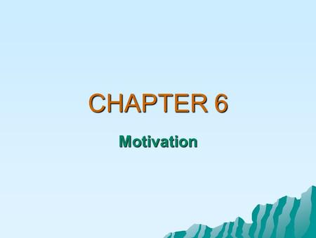 CHAPTER 6 Motivation. Motivation Motivation is an inner state that energizes, directs, and sustains behavior. It gets learners moving, points them in.