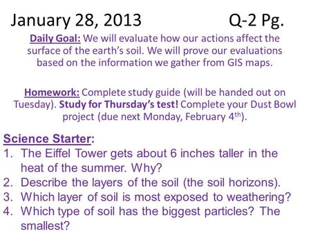 January 28, 2013Q-2 Pg. Daily Goal: We will evaluate how our actions affect the surface of the earth's soil. We will prove our evaluations based on the.