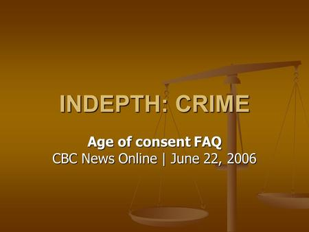 INDEPTH: CRIME Age of consent FAQ CBC News Online | June 22, 2006.