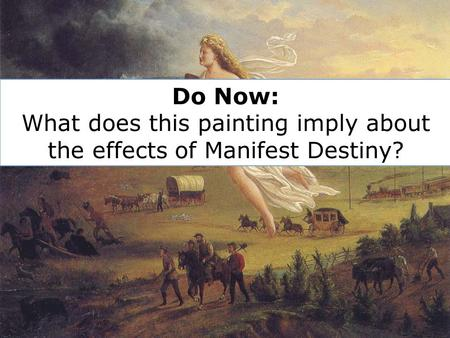 Do Now: What does this painting imply about the effects of Manifest Destiny?