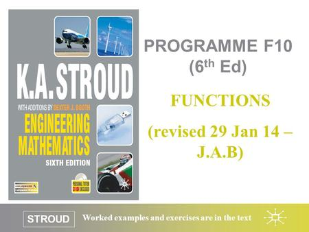 STROUD Worked examples and exercises are in the text PROGRAMME F10 (6 th Ed) FUNCTIONS (revised 29 Jan 14 – J.A.B)