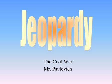 The Civil War Mr. Pavlovich 100 200 400 300 400 Events Leading 1 Events leading 2 People Reconstruction 300 200 400 200 100 500 100 200 300 400 Battles.