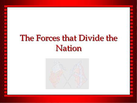 The Forces that Divide the Nation. I. Politics u A. Agricultural South vs. Industrial North – 1. Northern cities, population, manufacturing. – 2. Plantations,