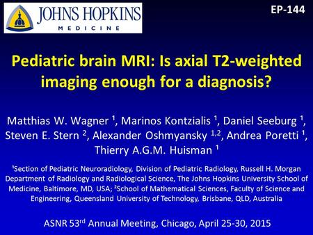 Pediatric brain MRI: Is axial T2-weighted imaging enough for a diagnosis? Matthias W. Wagner ¹, Marinos Kontzialis ¹, Daniel Seeburg ¹, Steven E. Stern.