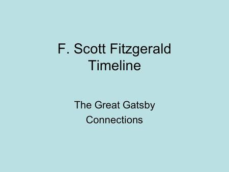 F. Scott Fitzgerald Timeline The Great Gatsby Connections.