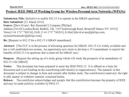 Doc.: IEEE 802.18-10-0016-00-0000 Submission March 2010 Dave Evans, PhilipsSlide 1 Project: IEEE P802.15 Working Group for Wireless Personal Area Networks.