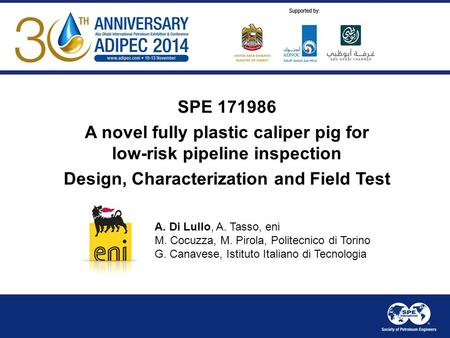 SPE 171986 A novel fully plastic caliper pig for low-risk pipeline inspection Design, Characterization and Field Test A. Di Lullo, A. Tasso, eni M. Cocuzza,