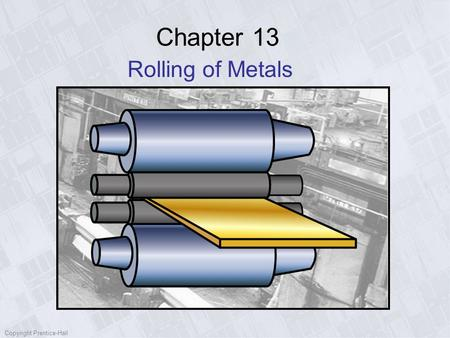 Chapter 13 Rolling of Metals Copyright Prentice-Hall.