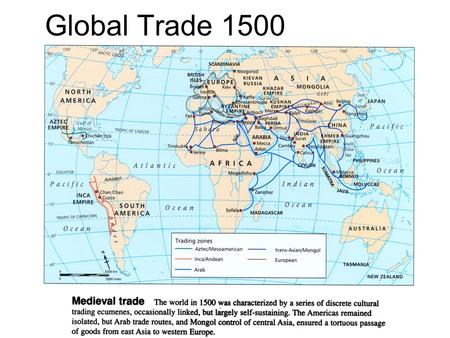 Global Trade 1500. Use the map to label the following 1500 era trade routes (you will need 6 colored pencils....) Silk Road/routes across Asia to Mediterranean.