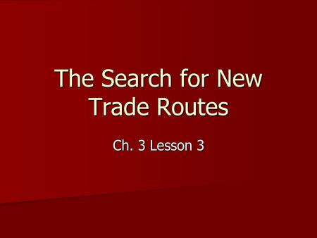 The Search for New Trade Routes
