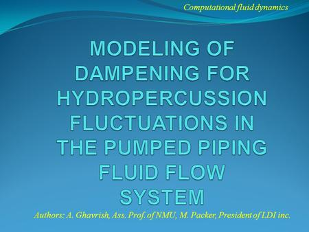 Computational fluid dynamics Authors: A. Ghavrish, Ass. Prof. of NMU, M. Packer, President of LDI inc.