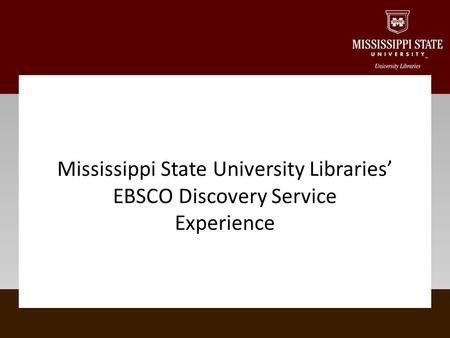 Mississippi State University Libraries' EBSCO Discovery Service Experience.