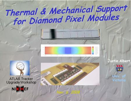 Thermal & Mechanical Support for Diamond Pixel Modules Justin Albert Univ. of Victoria Nov. 6, 2008 ATLAS Tracker Upgrade Workshop.