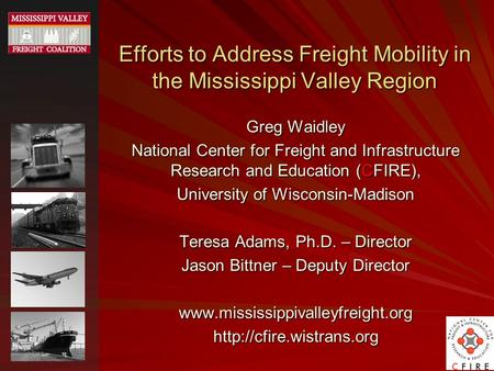 Efforts to Address Freight Mobility in the Mississippi Valley Region Greg Waidley National Center for Freight and Infrastructure Research and Education.