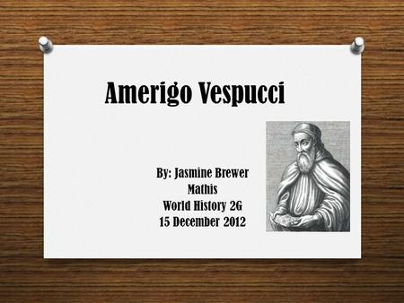 By: Jasmine Brewer Mathis World History 2G 15 December 2012