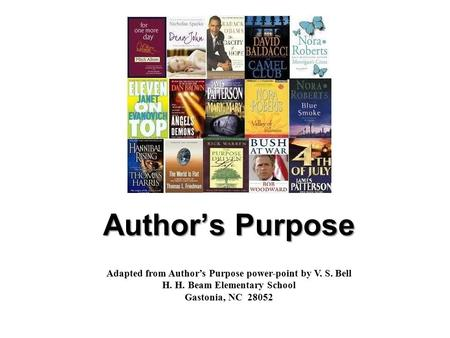 Author's Purpose Adapted from Author's Purpose power-point by V. S. Bell H. H. Beam Elementary School Gastonia, NC 28052.