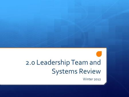2.0 Leadership Team and Systems Review Winter 2012.