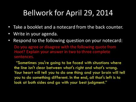 Bellwork for April 29, 2014 Take a booklet and a notecard from the back counter. Write in your agenda. Respond to the following question on your notecard: