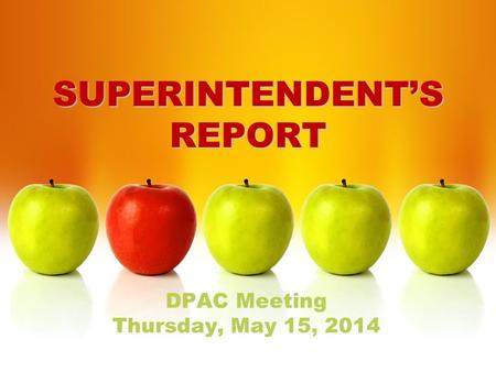 SUPERINTENDENT'S REPORT DPAC Meeting Thursday, May 15, 2014.
