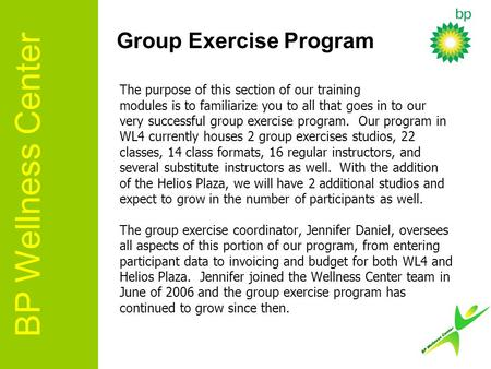 The purpose of this section of our training modules is to familiarize you to all that goes in to our very successful group exercise program. Our program.