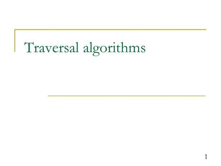 1 Traversal algorithms. 2 Array traversal traversal: An examination of each element of an array. Traversal algorithms often takes the following form: