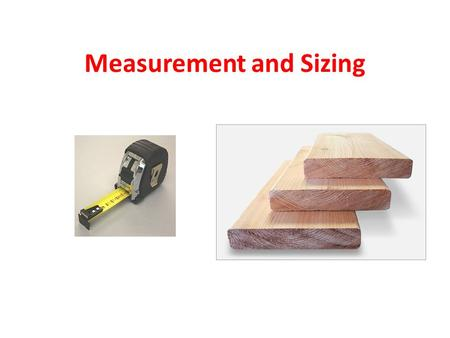 Measurement and Sizing. Definitions Rough sawn timber Timber which is straight from the saw Used for fence palings, construction, pallets, packing cases.