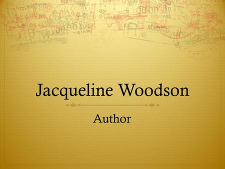 Jacqueline Woodson Author. Biography  Born on February 12, 1963 in Columbus, Ohio, spend early life in Greenville, South Carolina.  Grew up in Brooklyn,