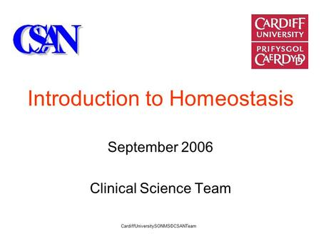 Introduction to Homeostasis September 2006 Clinical Science Team CardiffUniversitySONMS©CSANTeam.