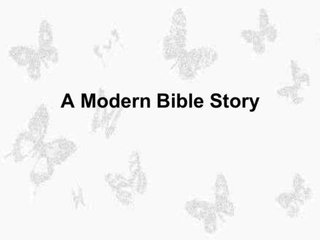 A Modern Bible Story One day God spoke to Noah, and He said, Noah, in six months I shall make it rain until the whole earth is covered with water. I.